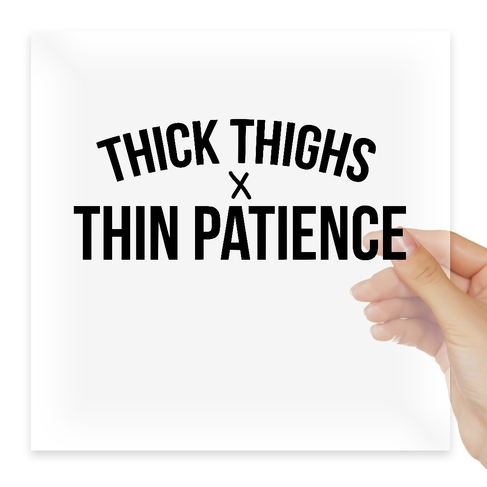 Наклейка Thick thighs thin patience